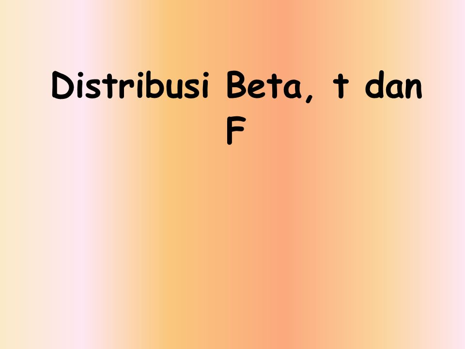 Distribusi Beta, t dan F