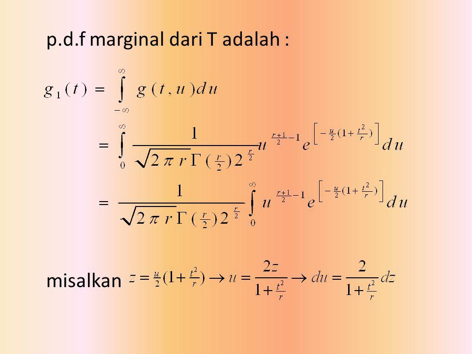 p.d.f marginal dari T adalah : misalkan