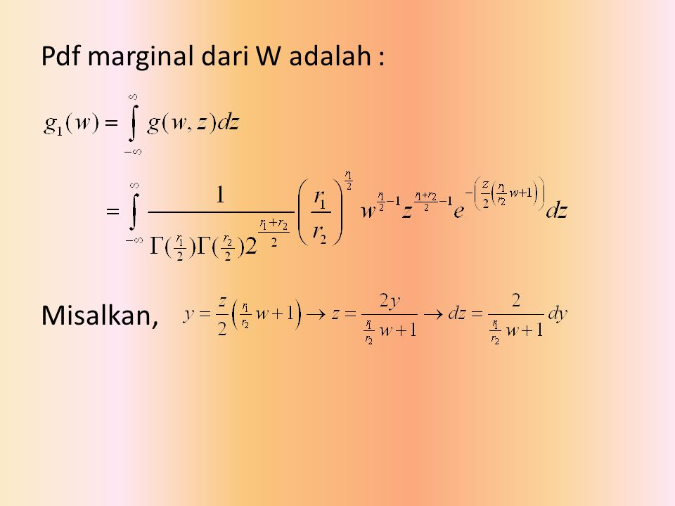 Pdf marginal dari W adalah : Misalkan,