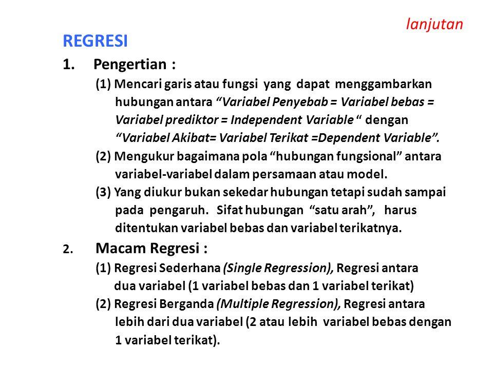 "lanjutan REGRESI 1. Pengertian : (1) Mencari garis atau fungsi yang dapat menggambarkan hubungan antara ""Variabel Penyebab = Variabel bebas = Variabel"