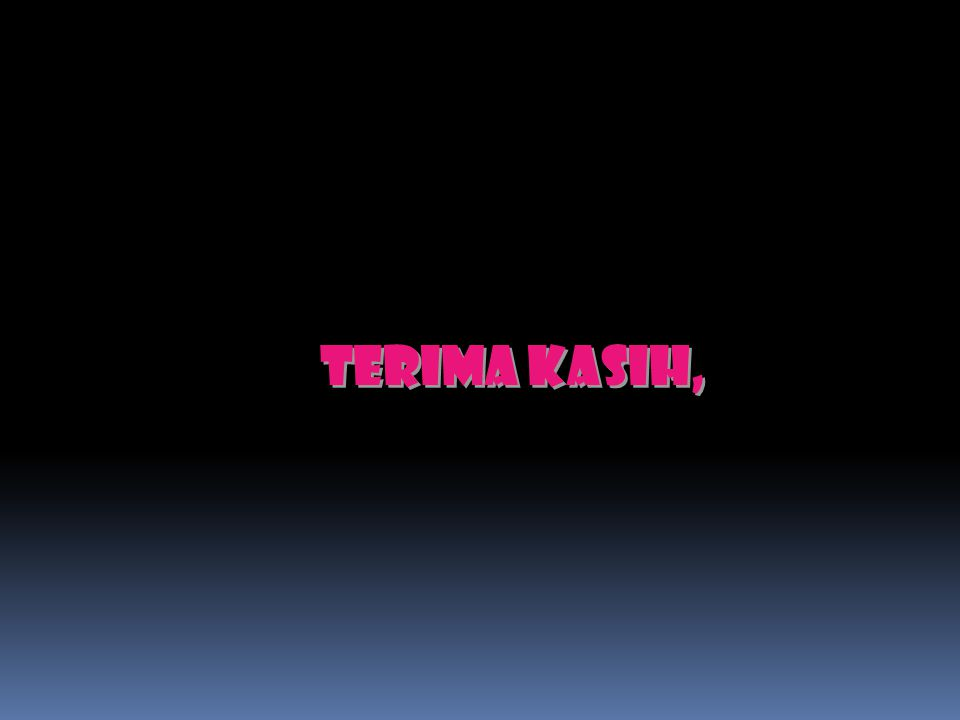 TERIMA KASIH,