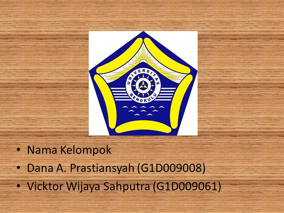 Nama Kelompok Dana A. Prastiansyah (G1D009008) Vicktor Wijaya Sahputra (G1D009061)