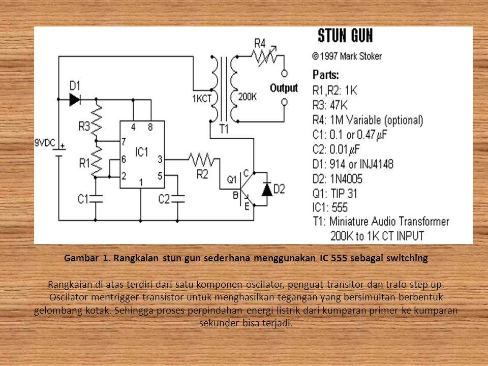 Gambar 1. Rangkaian stun gun sederhana menggunakan IC 555 sebagai switching Rangkaian di atas terdiri dari satu komponen oscilator, penguat transitor