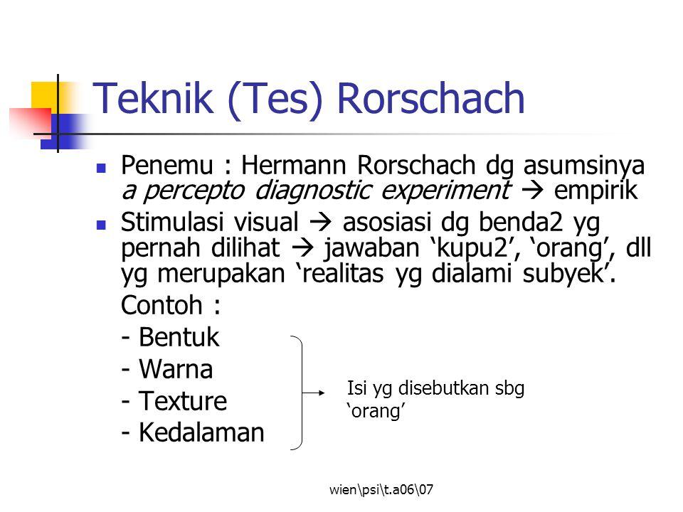 wien\psi\t.a06\07 Teknik (Tes) Rorschach Penemu : Hermann Rorschach dg asumsinya a percepto diagnostic experiment  empirik Stimulasi visual  asosias