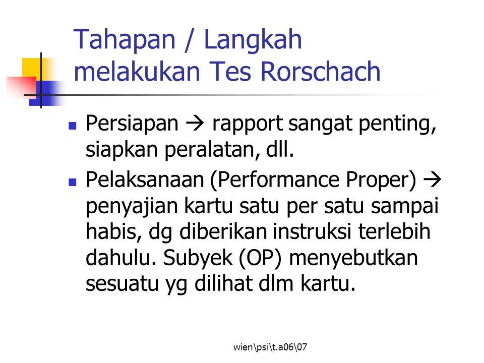 wien\psi\t.a06\07 Tahapan / Langkah melakukan Tes Rorschach Persiapan  rapport sangat penting, siapkan peralatan, dll. Pelaksanaan (Performance Prope