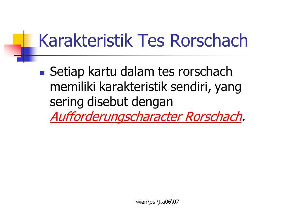 wien\psi\t.a06\07 Karakteristik Tes Rorschach Setiap kartu dalam tes rorschach memiliki karakteristik sendiri, yang sering disebut dengan Aufforderung