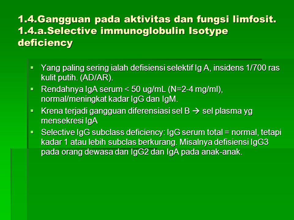 1.4.Gangguan pada aktivitas dan fungsi limfosit. 1.4.a.Selective immunoglobulin Isotype deficiency  Yang paling sering ialah defisiensi selektif Ig A