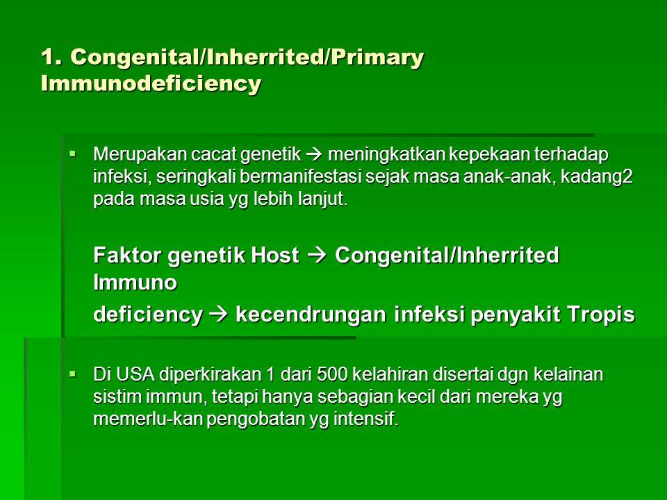 1. Congenital/Inherrited/Primary Immunodeficiency  Merupakan cacat genetik  meningkatkan kepekaan terhadap infeksi, seringkali bermanifestasi sejak