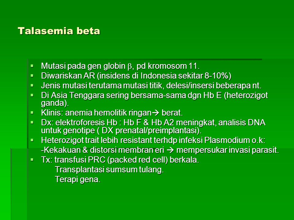 Talasemia beta  Mutasi pada gen globin , pd kromosom 11.