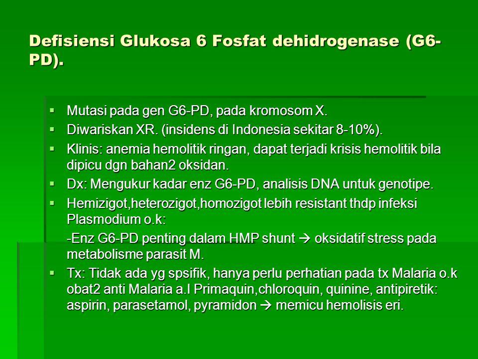 Defisiensi Glukosa 6 Fosfat dehidrogenase (G6- PD).