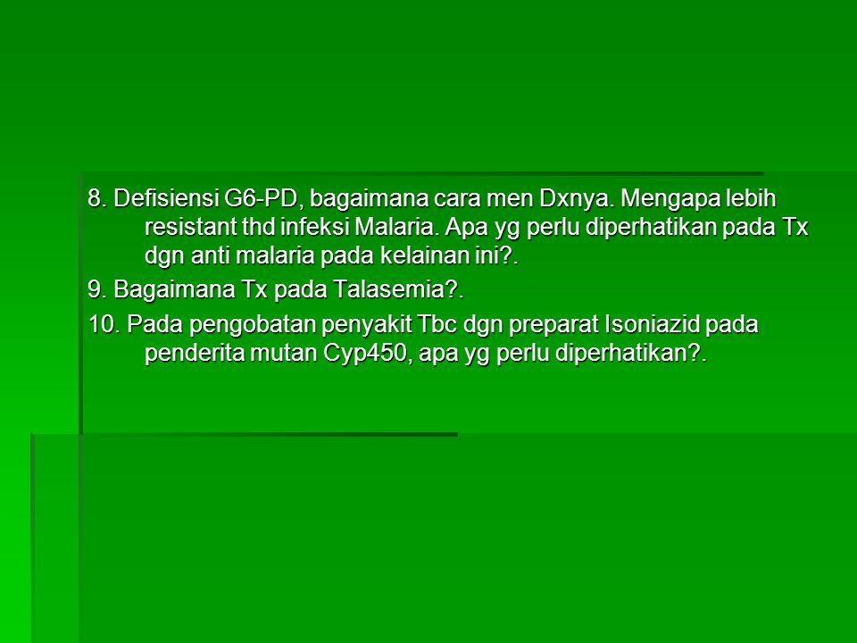 8. Defisiensi G6-PD, bagaimana cara men Dxnya. Mengapa lebih resistant thd infeksi Malaria. Apa yg perlu diperhatikan pada Tx dgn anti malaria pada ke