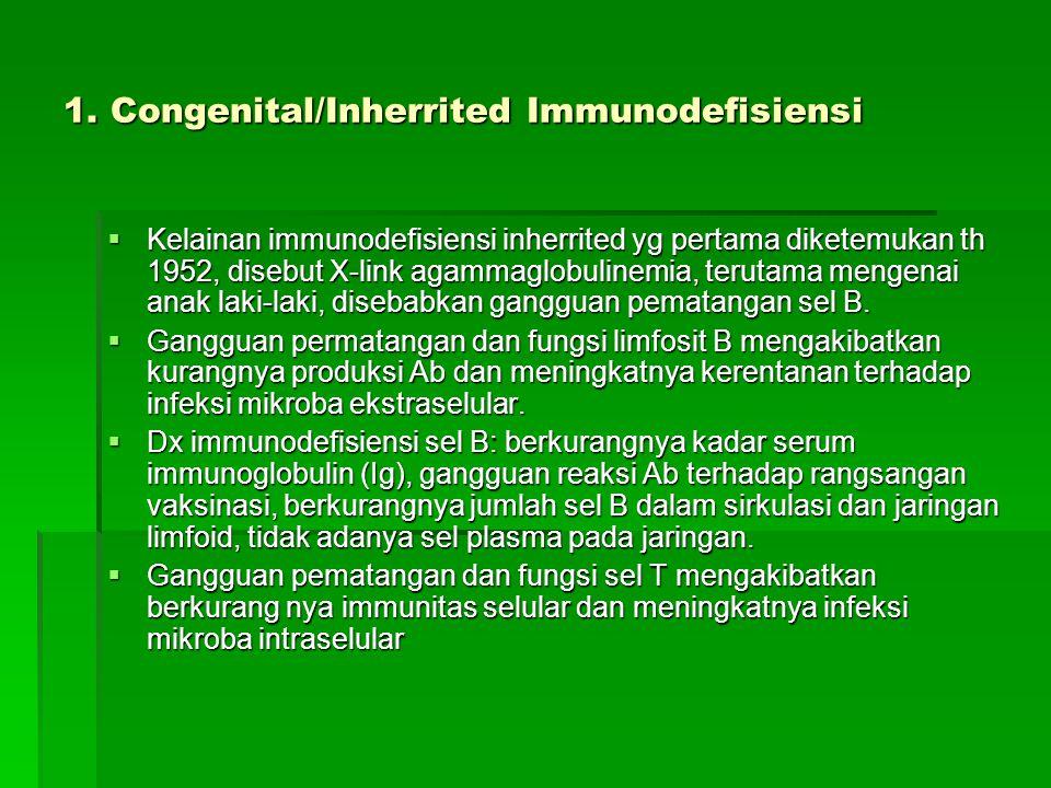 1. Congenital/Inherrited Immunodefisiensi  Kelainan immunodefisiensi inherrited yg pertama diketemukan th 1952, disebut X-link agammaglobulinemia, te