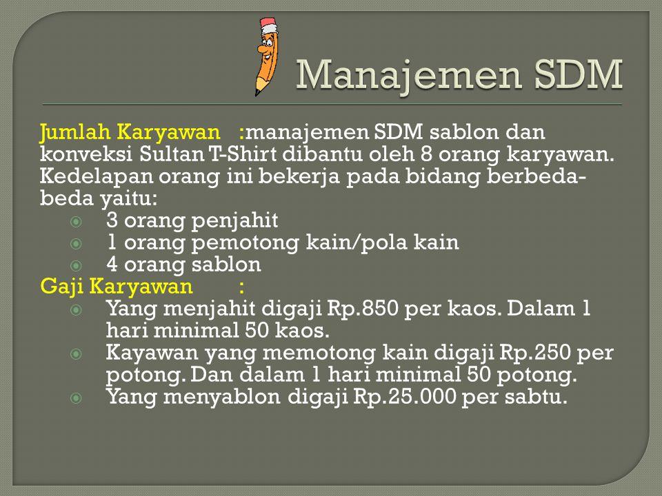 Jumlah Karyawan:manajemen SDM sablon dan konveksi Sultan T-Shirt dibantu oleh 8 orang karyawan. Kedelapan orang ini bekerja pada bidang berbeda- beda