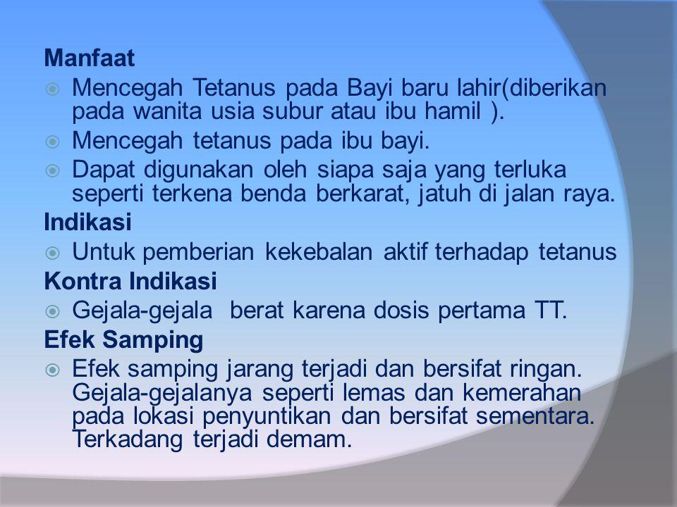Manfaat  Mencegah Tetanus pada Bayi baru lahir(diberikan pada wanita usia subur atau ibu hamil ).  Mencegah tetanus pada ibu bayi.  Dapat digunakan