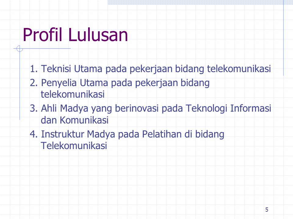 Profil Lulusan 1. Teknisi Utama pada pekerjaan bidang telekomunikasi 2.