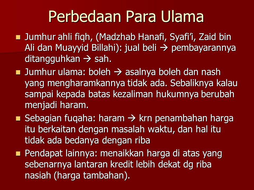 Perbedaan Para Ulama Jumhur ahli fiqh, (Madzhab Hanafi, Syafi'i, Zaid bin Ali dan Muayyid Billahi): jual beli  pembayarannya ditangguhkan  sah. Jumh