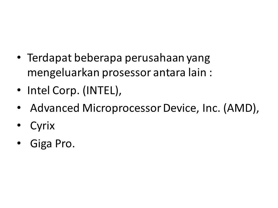 Terdapat beberapa perusahaan yang mengeluarkan prosessor antara lain : Intel Corp.