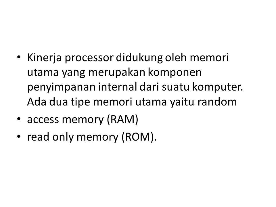 Kinerja processor didukung oleh memori utama yang merupakan komponen penyimpanan internal dari suatu komputer.