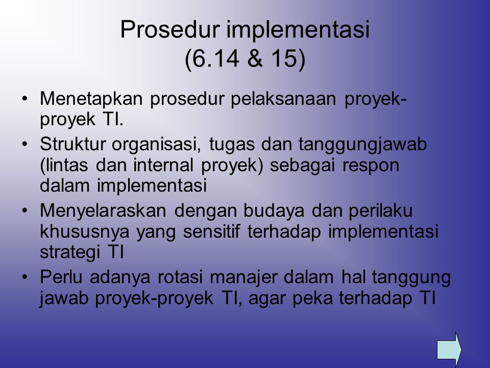 Prosedur implementasi (6.14 & 15) Menetapkan prosedur pelaksanaan proyek- proyek TI. Struktur organisasi, tugas dan tanggungjawab (lintas dan internal