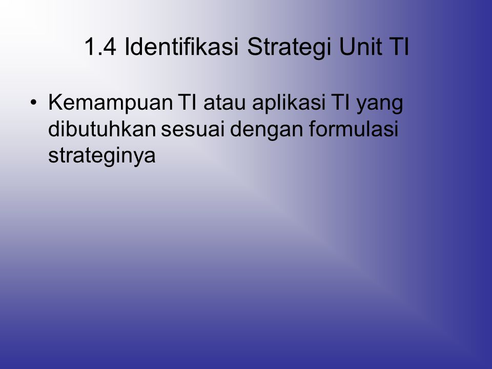 Strategi Unit IT (Langkah 1.4) Front Office Systems Product Suport Systems General Management Systems Executive Suport Systems Integrative Managerial Systems Branch Communication systems Interorganizational Systems