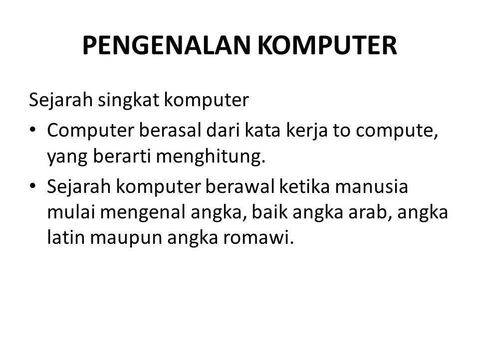 PENGENALAN KOMPUTER Sejarah singkat komputer Computer berasal dari kata kerja to compute, yang berarti menghitung.