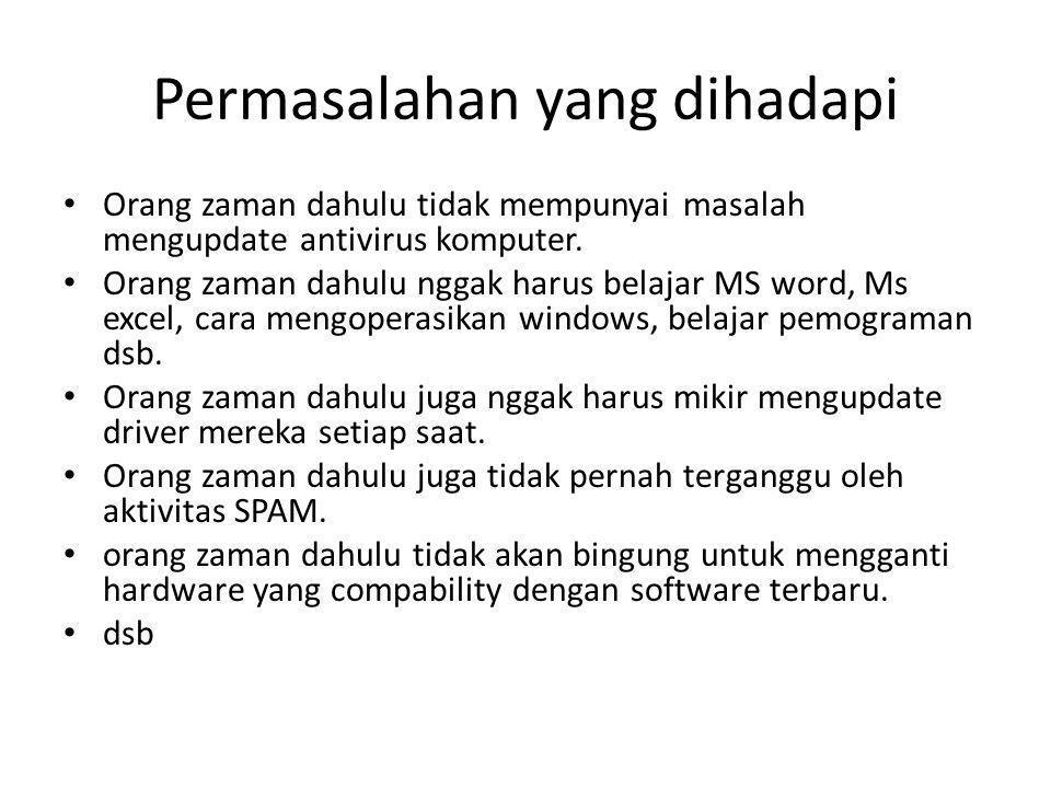 Permasalahan yang dihadapi Orang zaman dahulu tidak mempunyai masalah mengupdate antivirus komputer.
