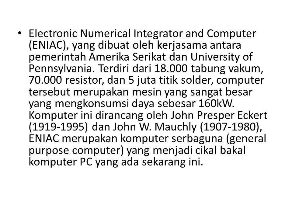 Electronic Numerical Integrator and Computer (ENIAC), yang dibuat oleh kerjasama antara pemerintah Amerika Serikat dan University of Pennsylvania.