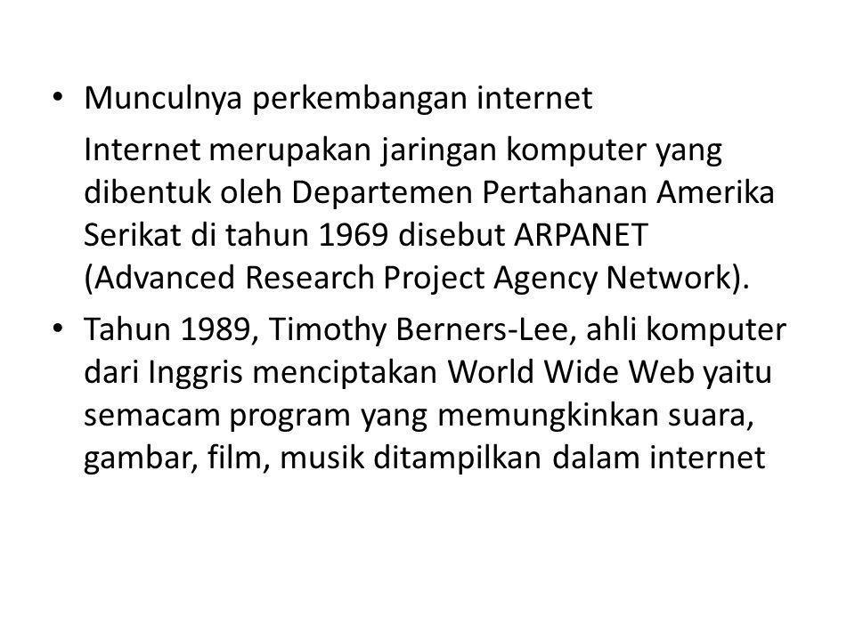 Munculnya perkembangan internet Internet merupakan jaringan komputer yang dibentuk oleh Departemen Pertahanan Amerika Serikat di tahun 1969 disebut ARPANET (Advanced Research Project Agency Network).