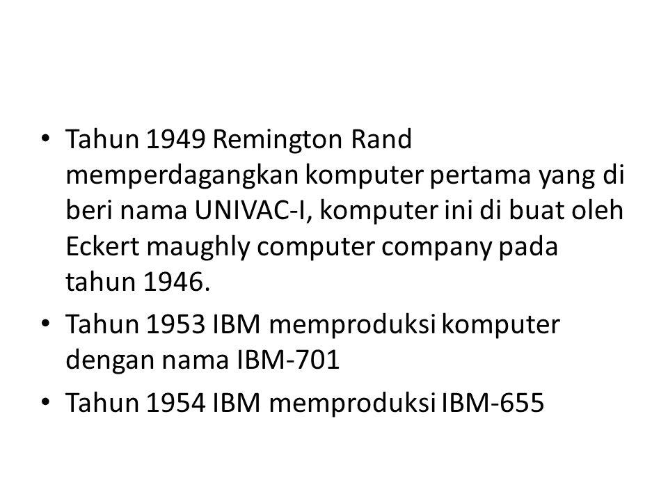 Tahun 1949 Remington Rand memperdagangkan komputer pertama yang di beri nama UNIVAC-I, komputer ini di buat oleh Eckert maughly computer company pada