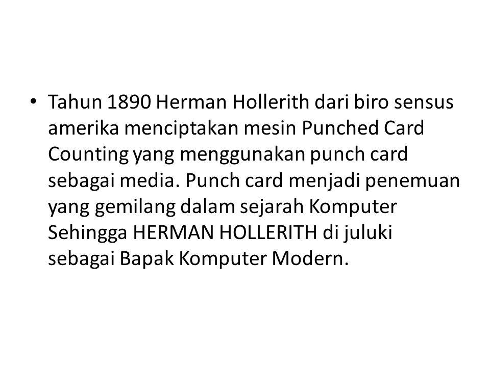 Tahun 1890 Herman Hollerith dari biro sensus amerika menciptakan mesin Punched Card Counting yang menggunakan punch card sebagai media. Punch card men