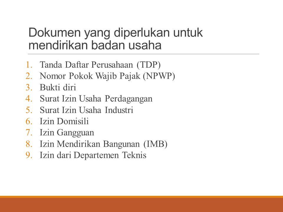 Dokumen yang diperlukan untuk mendirikan badan usaha 1.Tanda Daftar Perusahaan (TDP) 2.Nomor Pokok Wajib Pajak (NPWP) 3.Bukti diri 4.Surat Izin Usaha