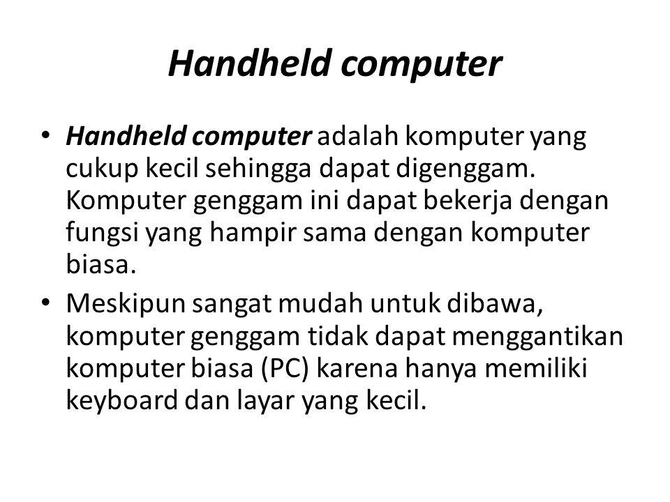 Handheld computer Handheld computer adalah komputer yang cukup kecil sehingga dapat digenggam.