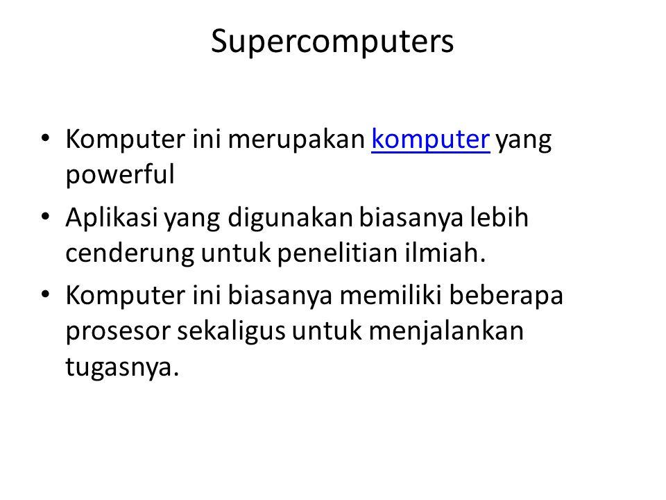 Supercomputers Komputer ini merupakan komputer yang powerfulkomputer Aplikasi yang digunakan biasanya lebih cenderung untuk penelitian ilmiah.
