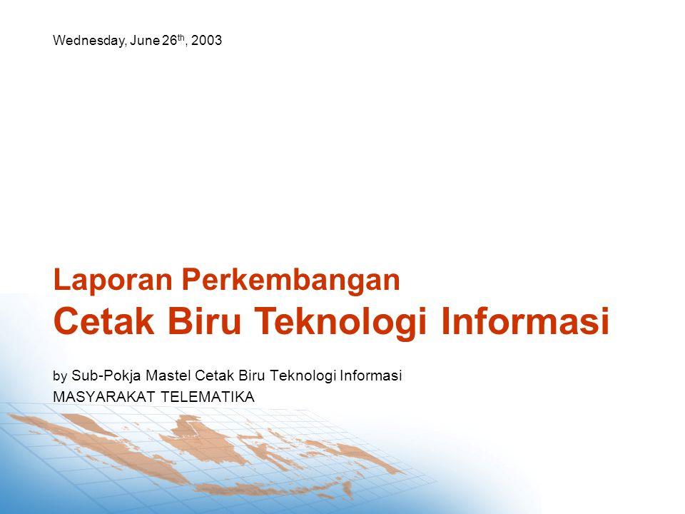 by Sub-Pokja Mastel Cetak Biru Teknologi Informasi MASYARAKAT TELEMATIKA Laporan Perkembangan Cetak Biru Teknologi Informasi Wednesday, June 26 th, 2003