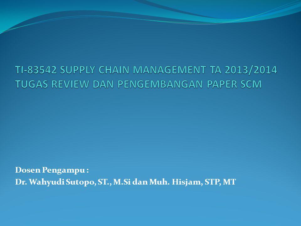 Dosen Pengampu : Dr. Wahyudi Sutopo, ST., M.Si dan Muh. Hisjam, STP, MT