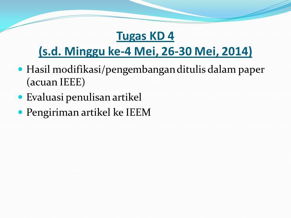 Tugas KD 4 (s.d. Minggu ke-4 Mei, 26-30 Mei, 2014) Hasil modifikasi/pengembangan ditulis dalam paper (acuan IEEE) Evaluasi penulisan artikel Pengirima