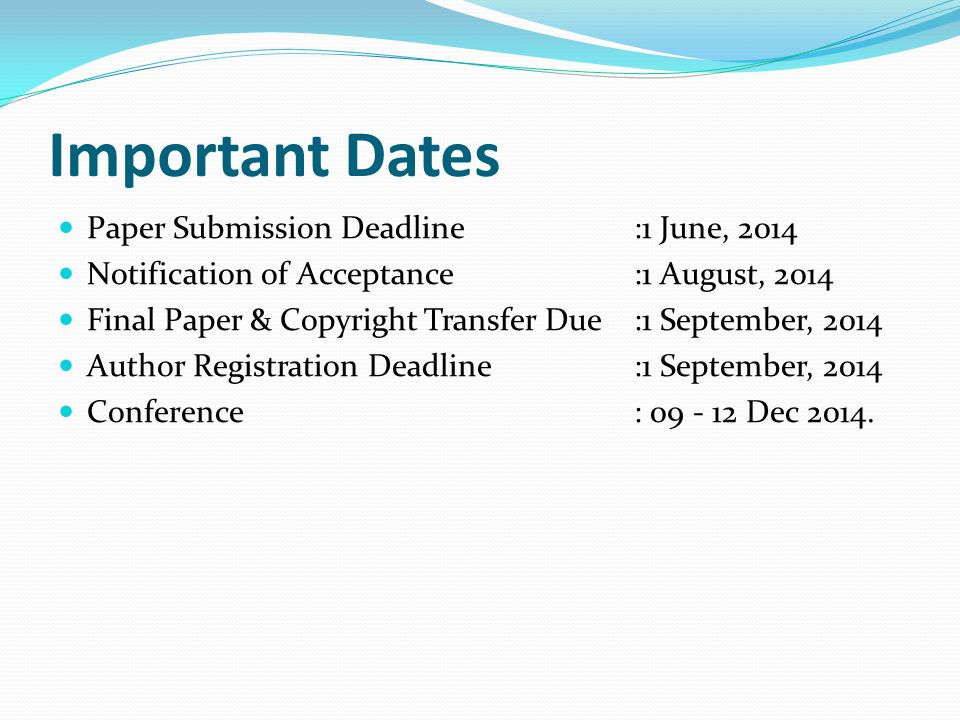 Important Dates Paper Submission Deadline:1 June, 2014 Notification of Acceptance:1 August, 2014 Final Paper & Copyright Transfer Due:1 September, 201