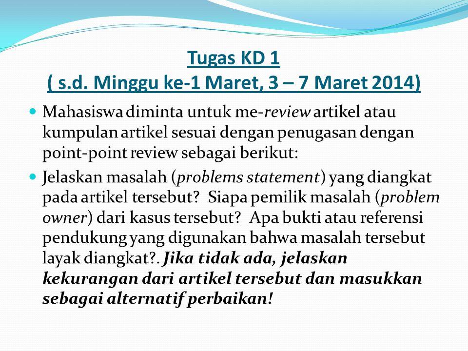 Tugas KD 1 ( s.d. Minggu ke-1 Maret, 3 – 7 Maret 2014) Mahasiswa diminta untuk me-review artikel atau kumpulan artikel sesuai dengan penugasan dengan