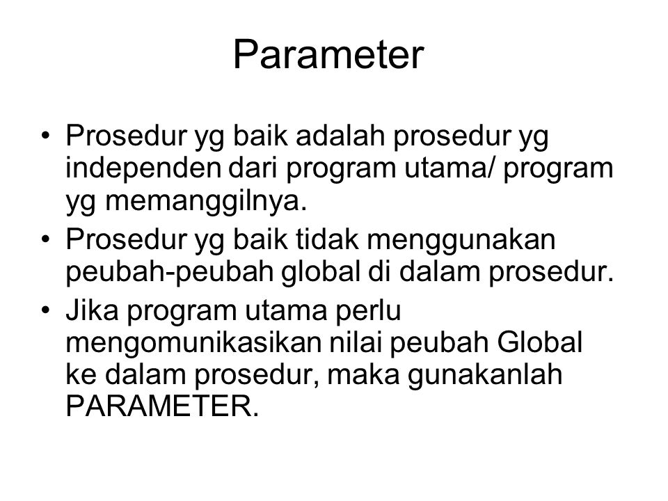 Parameter Prosedur yg baik adalah prosedur yg independen dari program utama/ program yg memanggilnya. Prosedur yg baik tidak menggunakan peubah-peubah