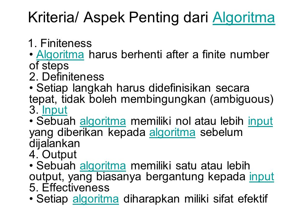 Kriteria/ Aspek Penting dari AlgoritmaAlgoritma 1. Finiteness Algoritma harus berhenti after a finite number of steps 2. Definiteness Setiap langkah h