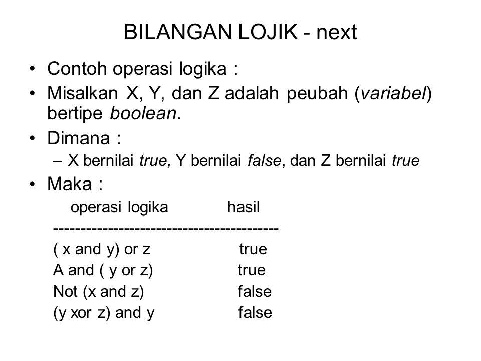 BILANGAN LOJIK - next Contoh operasi logika : Misalkan X, Y, dan Z adalah peubah (variabel) bertipe boolean. Dimana : –X bernilai true, Y bernilai fal