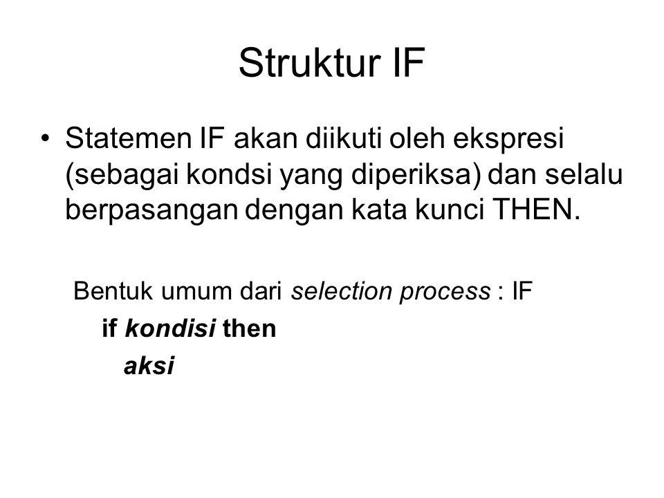 Struktur IF Statemen IF akan diikuti oleh ekspresi (sebagai kondsi yang diperiksa) dan selalu berpasangan dengan kata kunci THEN. Bentuk umum dari sel