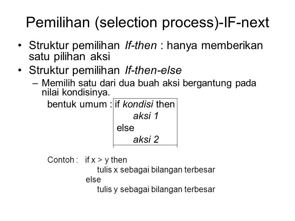 Pemilihan (selection process)-IF-next Struktur pemilihan If-then : hanya memberikan satu pilihan aksi Struktur pemilihan If-then-else –Memilih satu da