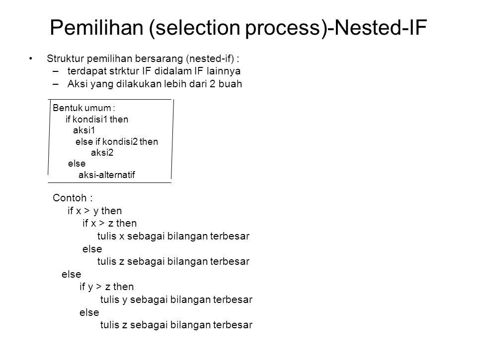 Pemilihan (selection process)-Nested-IF Struktur pemilihan bersarang (nested-if) : –terdapat strktur IF didalam IF lainnya –Aksi yang dilakukan lebih