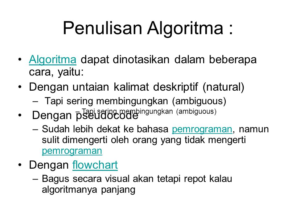 Penulisan Algoritma : Algoritma dapat dinotasikan dalam beberapa cara, yaitu:Algoritma Dengan untaian kalimat deskriptif (natural) – Tapi sering membi