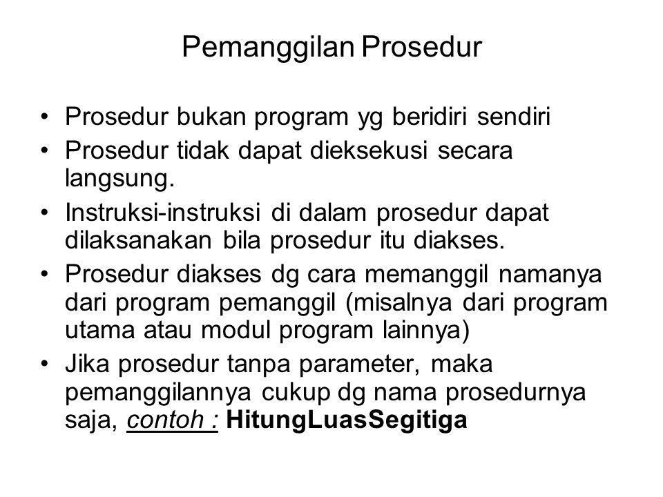 Pemanggilan Prosedur Prosedur bukan program yg beridiri sendiri Prosedur tidak dapat dieksekusi secara langsung. Instruksi-instruksi di dalam prosedur