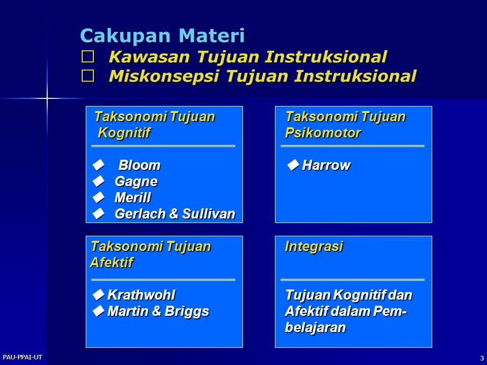 PAU-PPAI-UT 2 Merumuskan berbagai taksonomi tujuan instruksional 1.Merumuskan tujuan kognitif berdasarkan taksonomi Bloom / Gagne / Merill 2.Merumuska