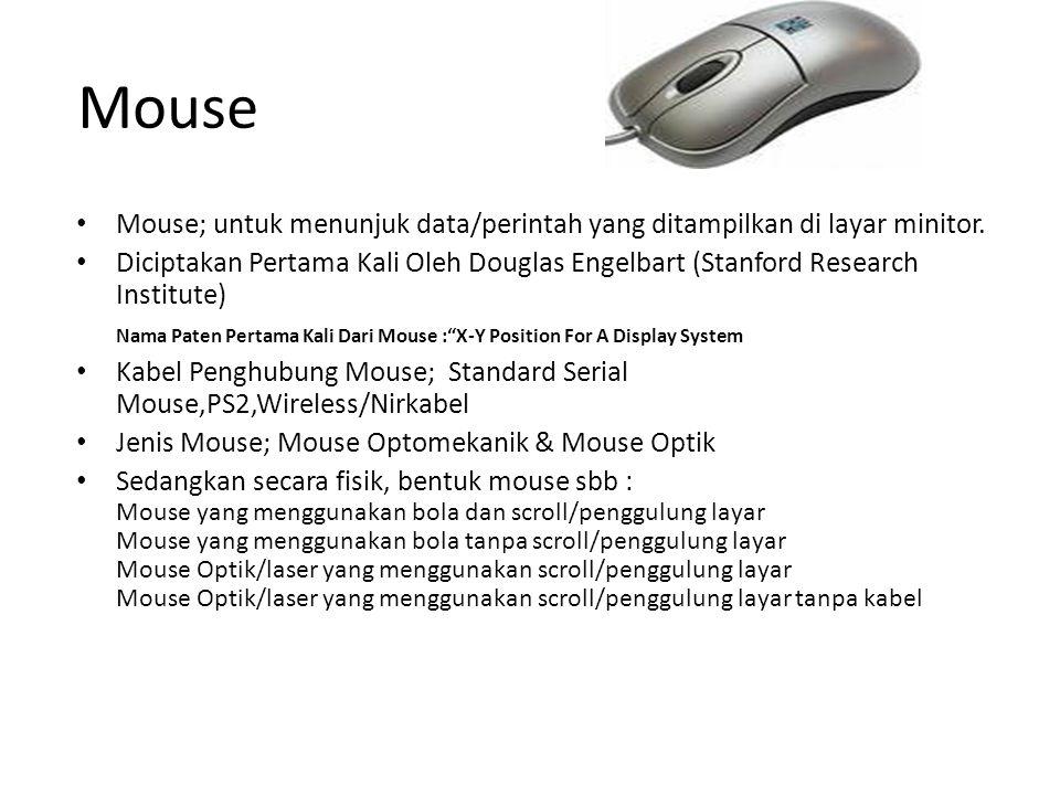 Mouse Mouse; untuk menunjuk data/perintah yang ditampilkan di layar minitor. Diciptakan Pertama Kali Oleh Douglas Engelbart (Stanford Research Institu