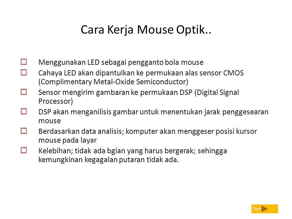 Cara Kerja Mouse Optik.. Next  Menggunakan LED sebagai pengganto bola mouse  Cahaya LED akan dipantulkan ke permukaan alas sensor CMOS (Complimentar