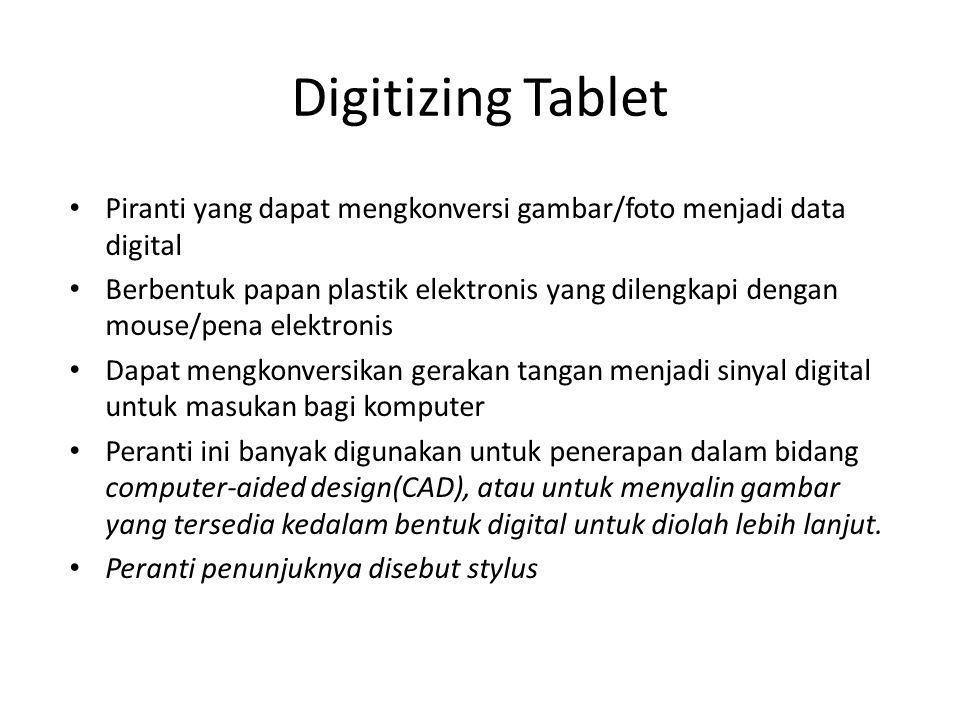 Digitizing Tablet Piranti yang dapat mengkonversi gambar/foto menjadi data digital Berbentuk papan plastik elektronis yang dilengkapi dengan mouse/pen